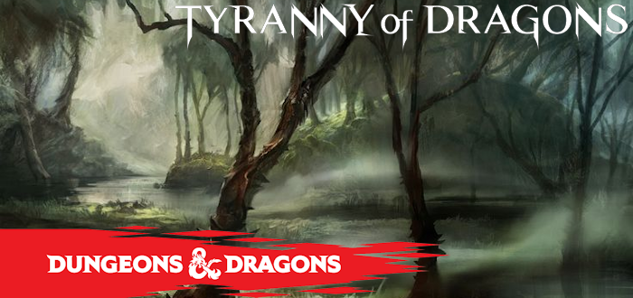 Tyranny of Dragons: Out of the Frying Pan, Into the Mere